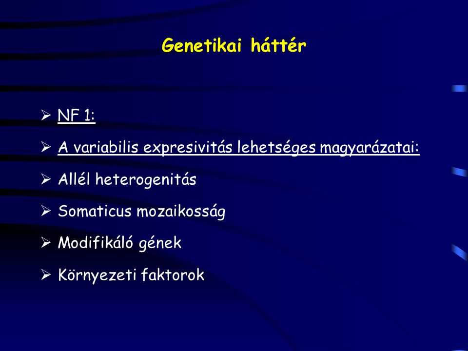Genetikai háttér NF 1: A variabilis expresivitás lehetséges magyarázatai: Allél heterogenitás. Somaticus mozaikosság.
