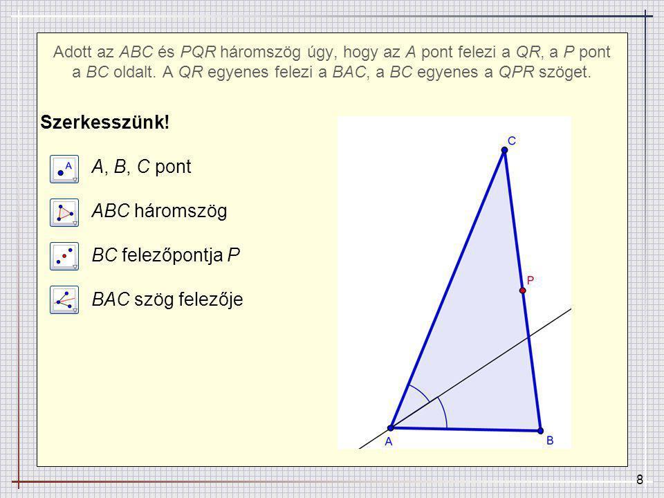 Adott az ABC és PQR háromszög úgy, hogy az A pont felezi a QR, a P pont a BC oldalt. A QR egyenes felezi a BAC, a BC egyenes a QPR szöget.