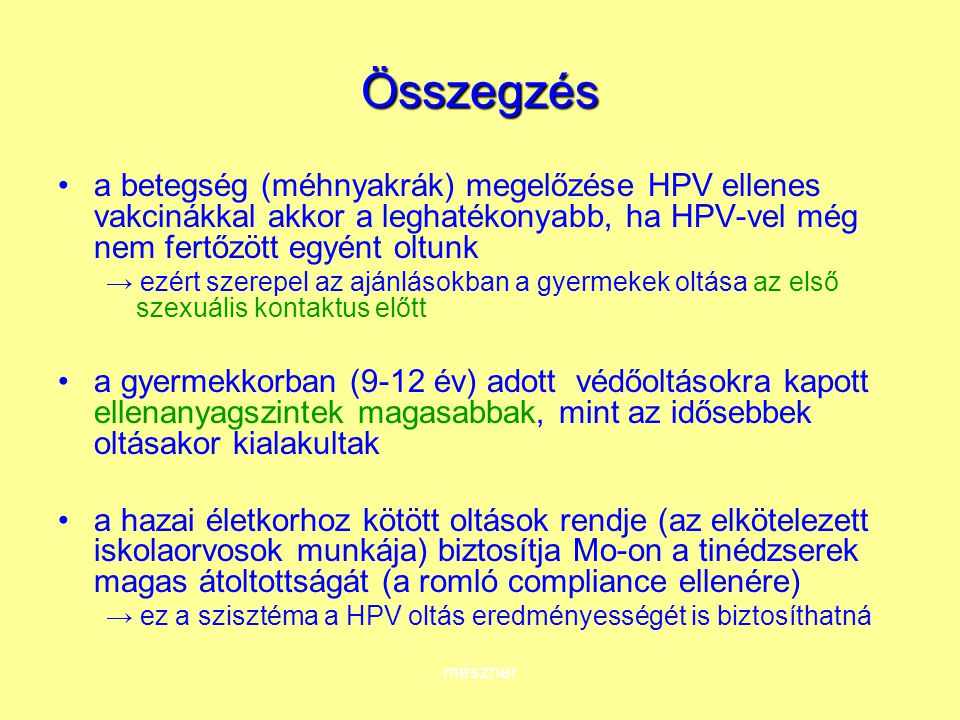 Összegzés a betegség (méhnyakrák) megelőzése HPV ellenes vakcinákkal akkor a leghatékonyabb, ha HPV-vel még nem fertőzött egyént oltunk.
