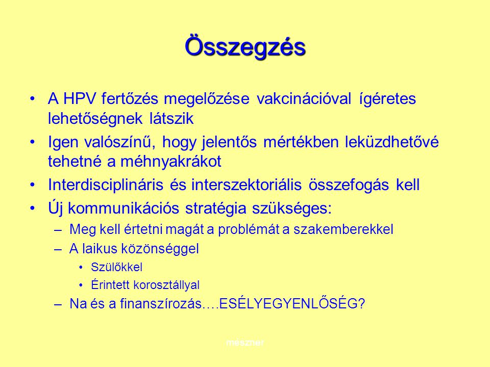Összegzés A HPV fertőzés megelőzése vakcinációval ígéretes lehetőségnek látszik.