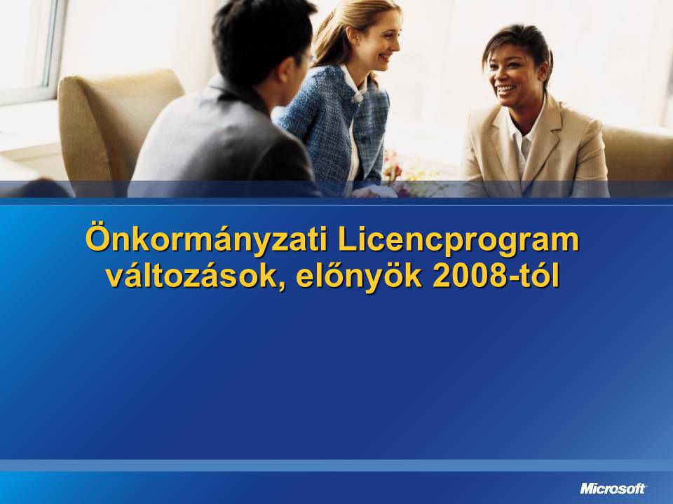 Önkormányzati Licencprogram változások, előnyök 2008-tól