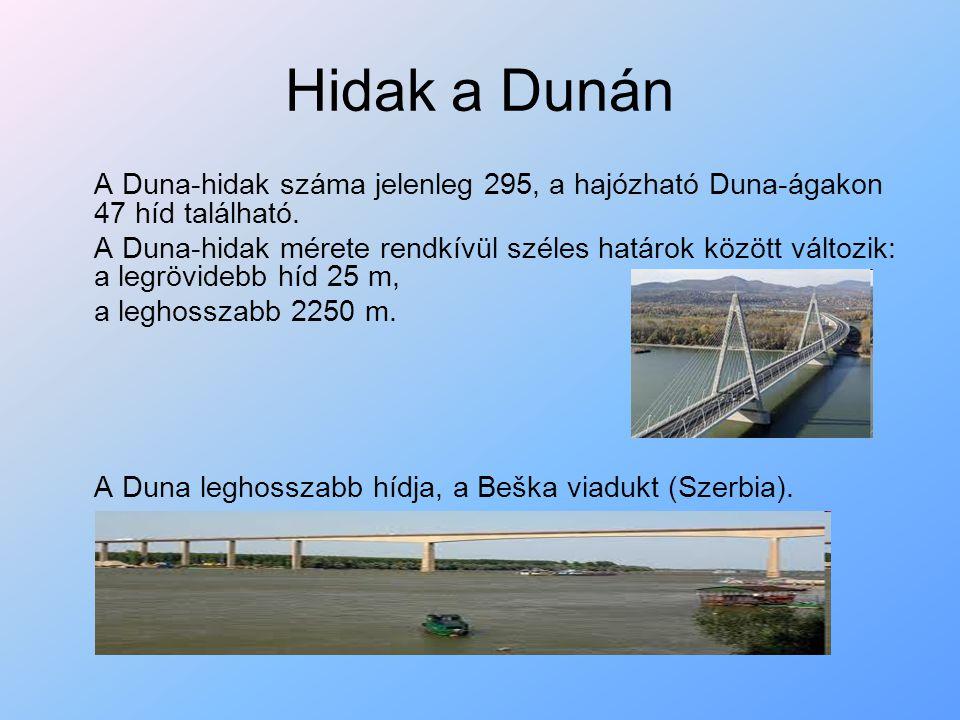 Hidak a Dunán A Duna-hidak száma jelenleg 295, a hajózható Duna-ágakon 47 híd található.