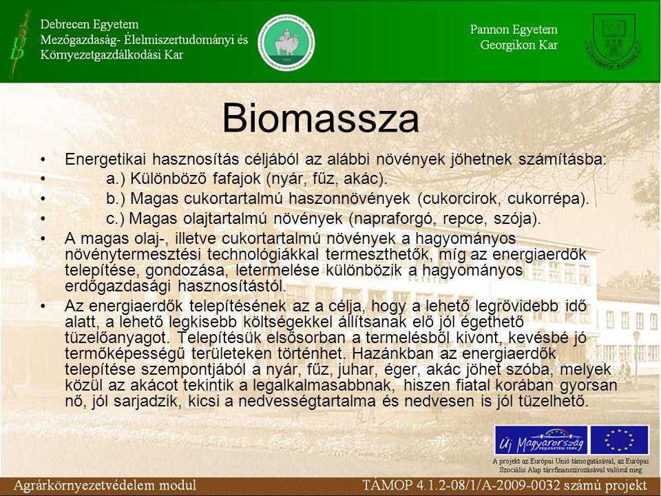 Biomassza Energetikai hasznosítás céljából az alábbi növények jöhetnek számításba: a.) Különböző fafajok (nyár, fűz, akác).