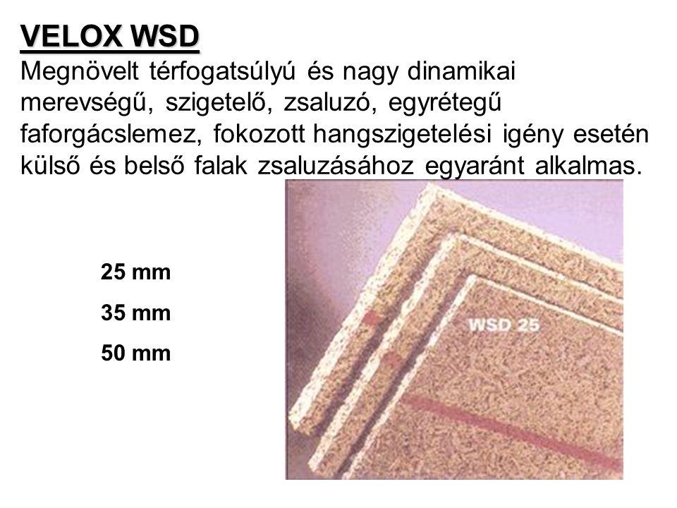 VELOX WSD Megnövelt térfogatsúlyú és nagy dinamikai merevségű, szigetelő, zsaluzó, egyrétegű faforgácslemez, fokozott hangszigetelési igény esetén külső és belső falak zsaluzásához egyaránt alkalmas.