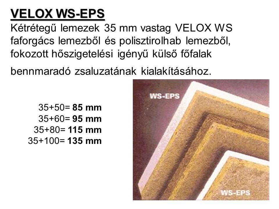 VELOX WS-EPS Kétrétegű lemezek 35 mm vastag VELOX WS faforgács lemezből és polisztirolhab lemezből, fokozott hőszigetelési igényű külső főfalak bennmaradó zsaluzatának kialakításához.