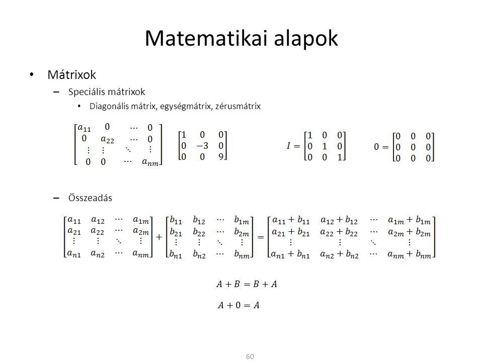 Matematikai alapok Mátrixok Speciális mátrixok Összeadás