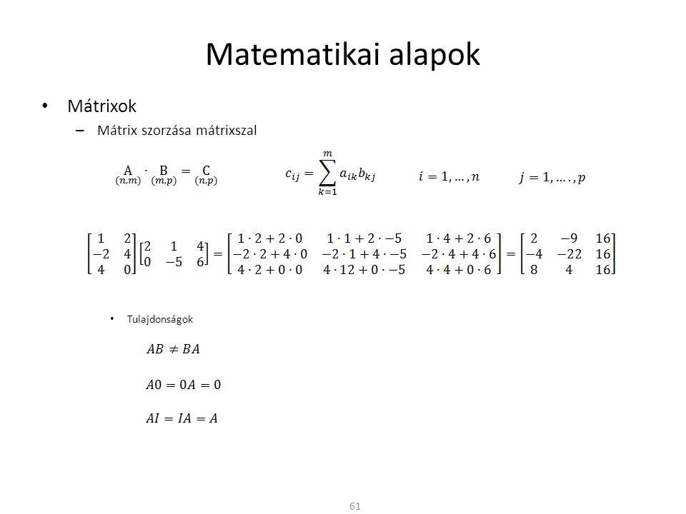 Matematikai alapok Mátrixok Mátrix szorzása mátrixszal Tulajdonságok