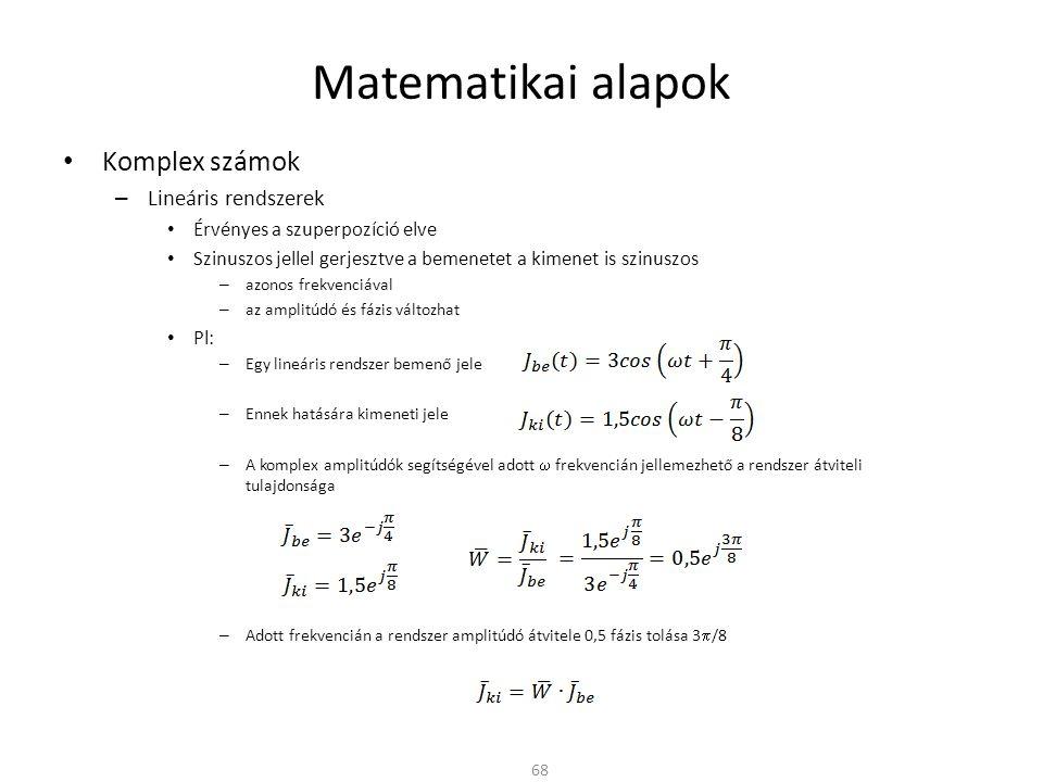 Matematikai alapok Komplex számok Lineáris rendszerek