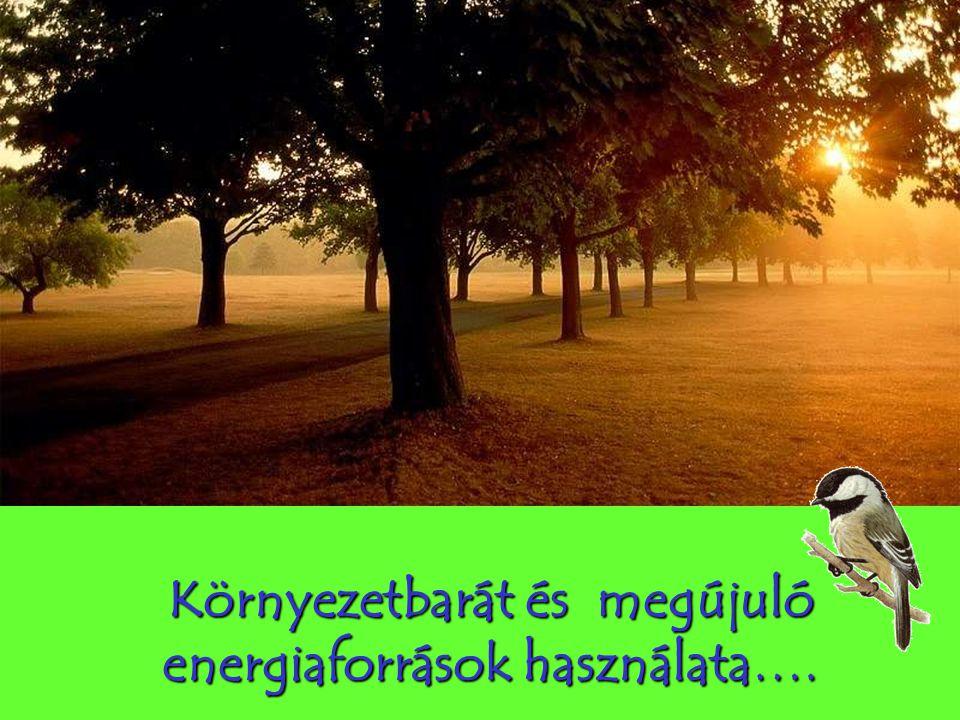 Környezetbarát és megújuló energiaforrások használata….