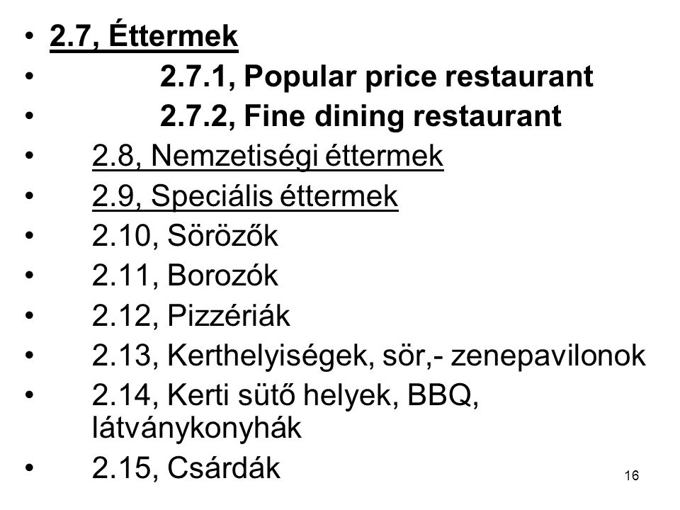 2.7, Éttermek 2.7.1, Popular price restaurant. 2.7.2, Fine dining restaurant. 2.8, Nemzetiségi éttermek.