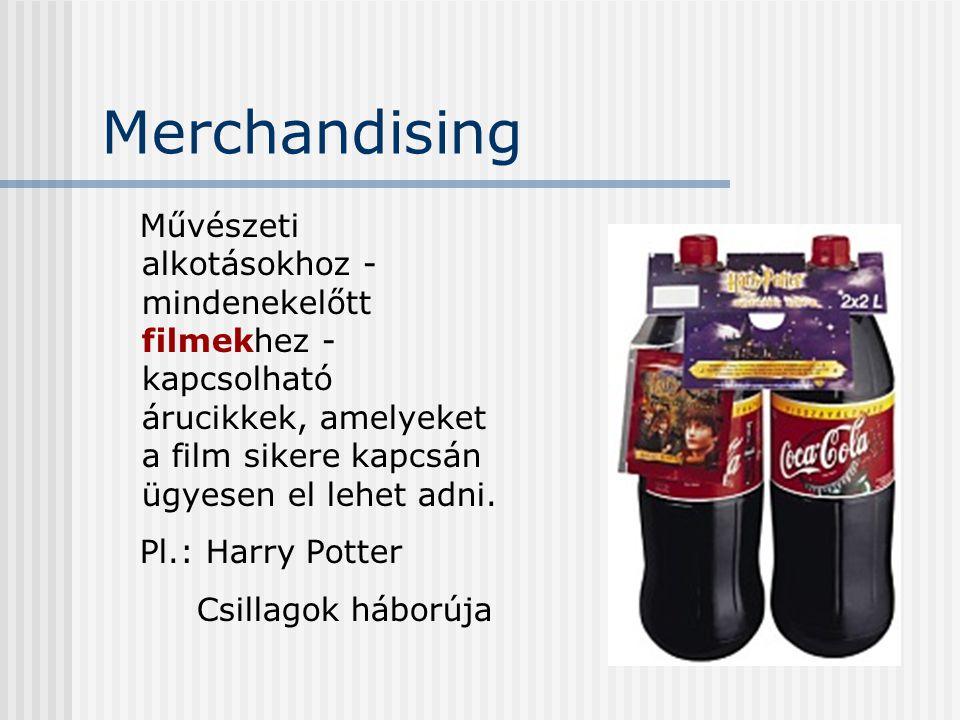 Merchandising Művészeti alkotásokhoz - mindenekelőtt filmekhez - kapcsolható árucikkek, amelyeket a film sikere kapcsán ügyesen el lehet adni.