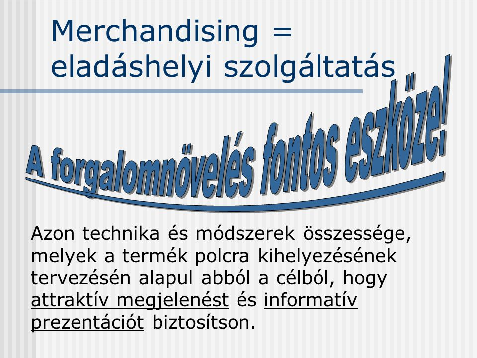 Merchandising = eladáshelyi szolgáltatás