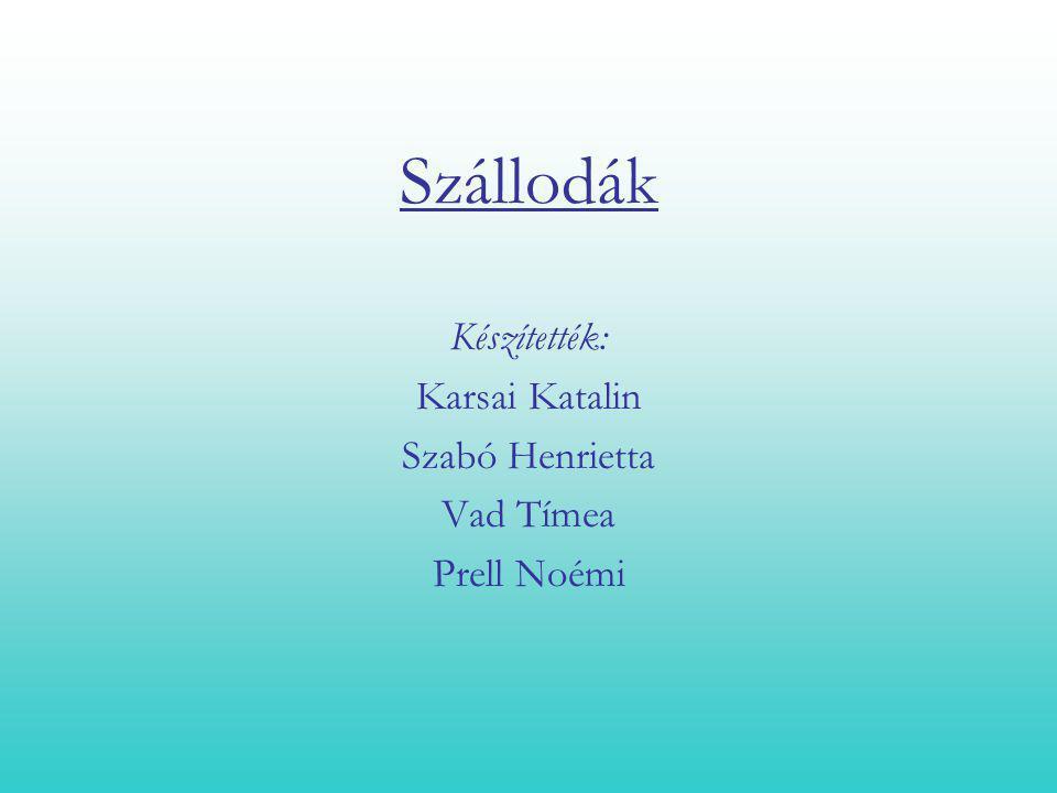 Szállodák Készítették: Karsai Katalin Szabó Henrietta Vad Tímea
