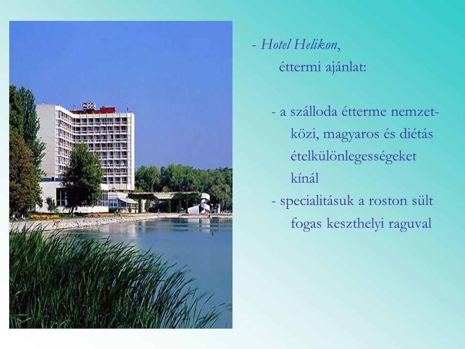 - Hotel Helikon, éttermi ajánlat: - a szálloda étterme nemzet- közi, magyaros és diétás. ételkülönlegességeket.