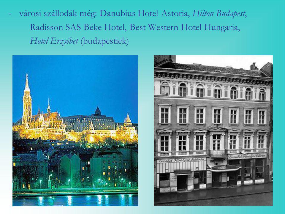 városi szállodák még: Danubius Hotel Astoria, Hilton Budapest,