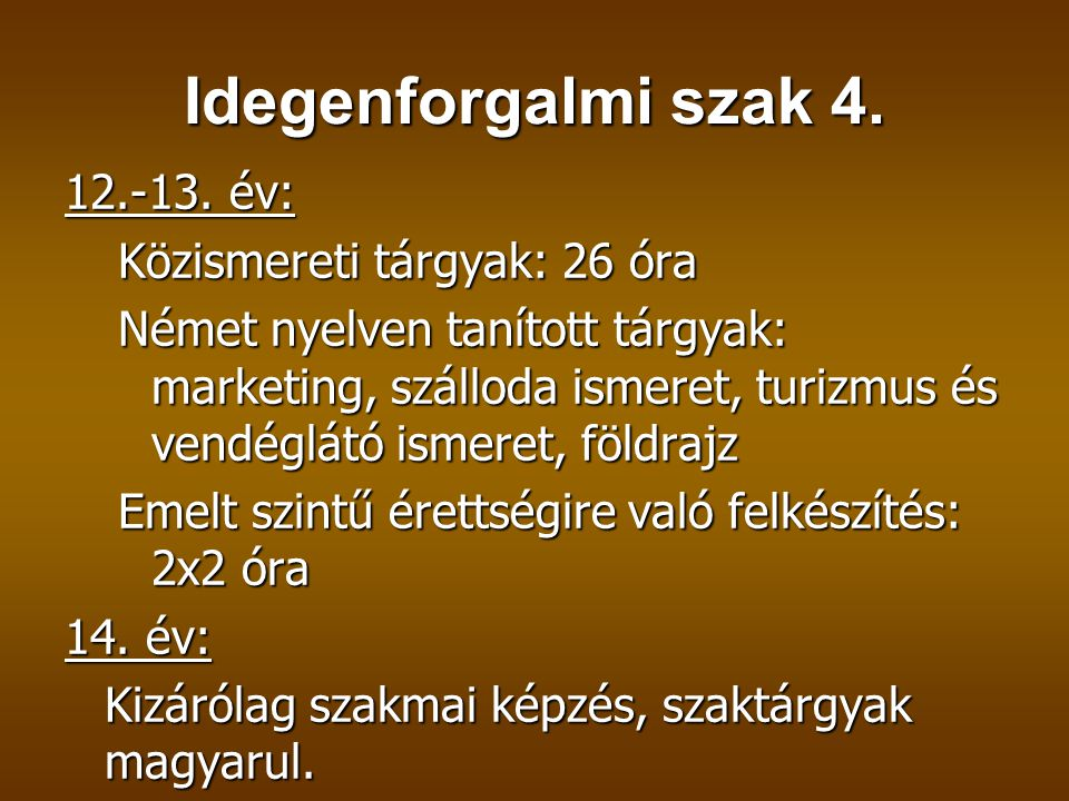 Idegenforgalmi szak 4. 12.-13. év: Közismereti tárgyak: 26 óra