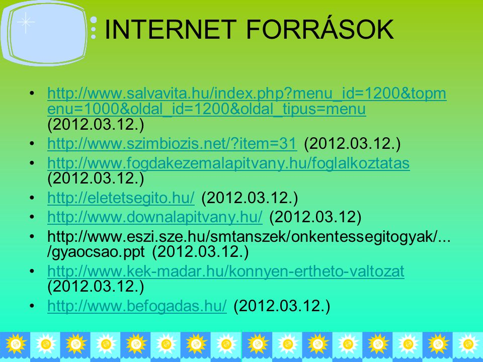INTERNET FORRÁSOK http://www.salvavita.hu/index.php menu_id=1200&topmenu=1000&oldal_id=1200&oldal_tipus=menu (2012.03.12.)