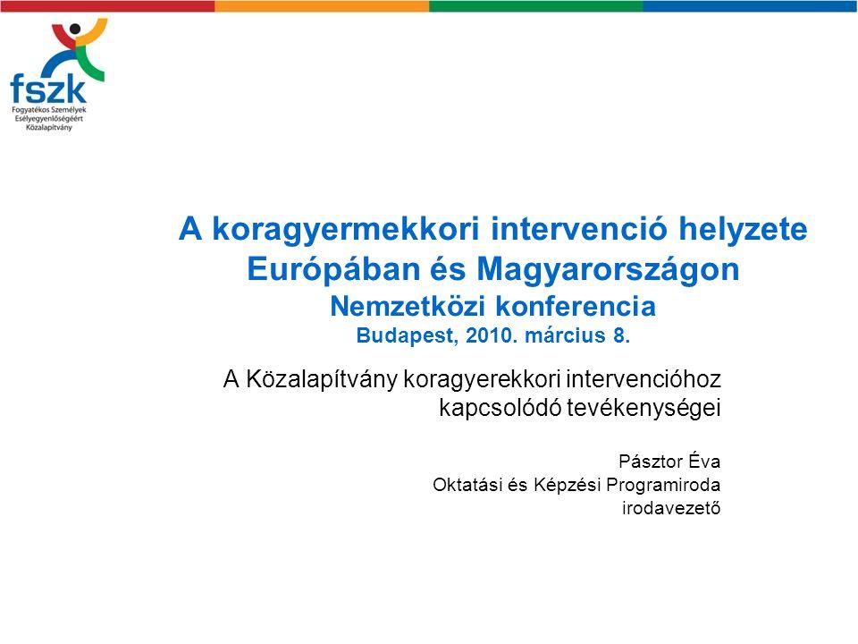 A koragyermekkori intervenció helyzete Európában és Magyarországon Nemzetközi konferencia Budapest, 2010. március 8.