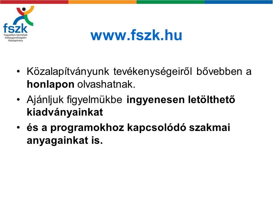 www.fszk.hu Közalapítványunk tevékenységeiről bővebben a honlapon olvashatnak. Ajánljuk figyelmükbe ingyenesen letölthető kiadványainkat.