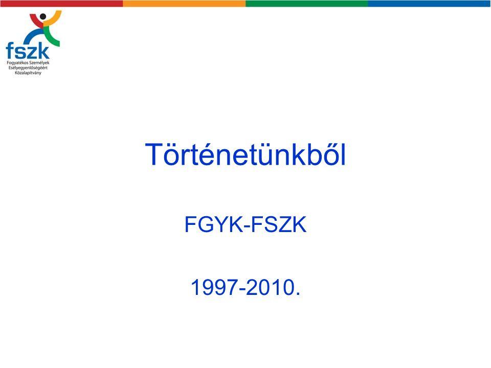 Történetünkből FGYK-FSZK 1997-2010.