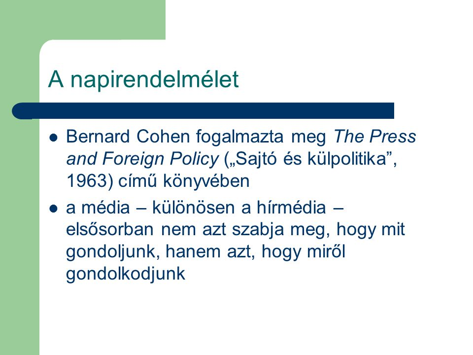"""A napirendelmélet Bernard Cohen fogalmazta meg The Press and Foreign Policy (""""Sajtó és külpolitika , 1963) című könyvében."""