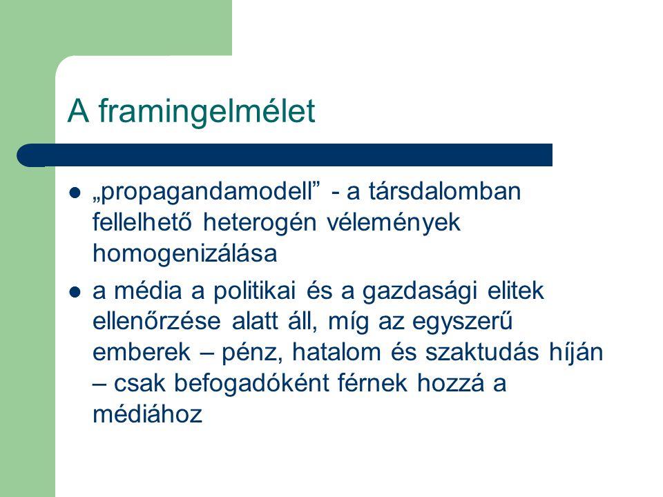 """A framingelmélet """"propagandamodell - a társdalomban fellelhető heterogén vélemények homogenizálása."""