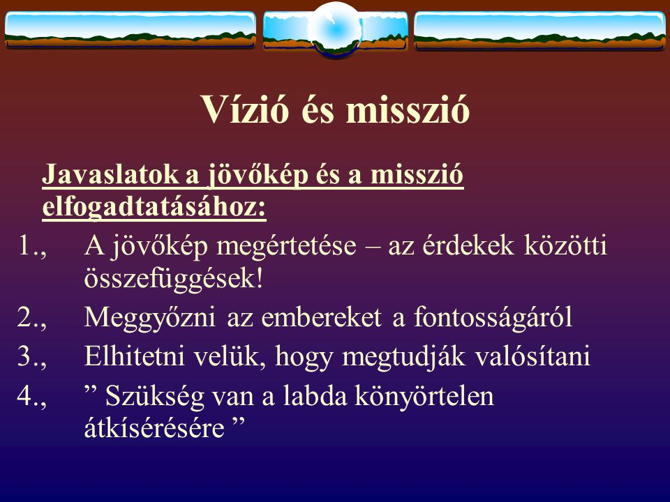 Vízió és misszió Javaslatok a jövőkép és a misszió elfogadtatásához: