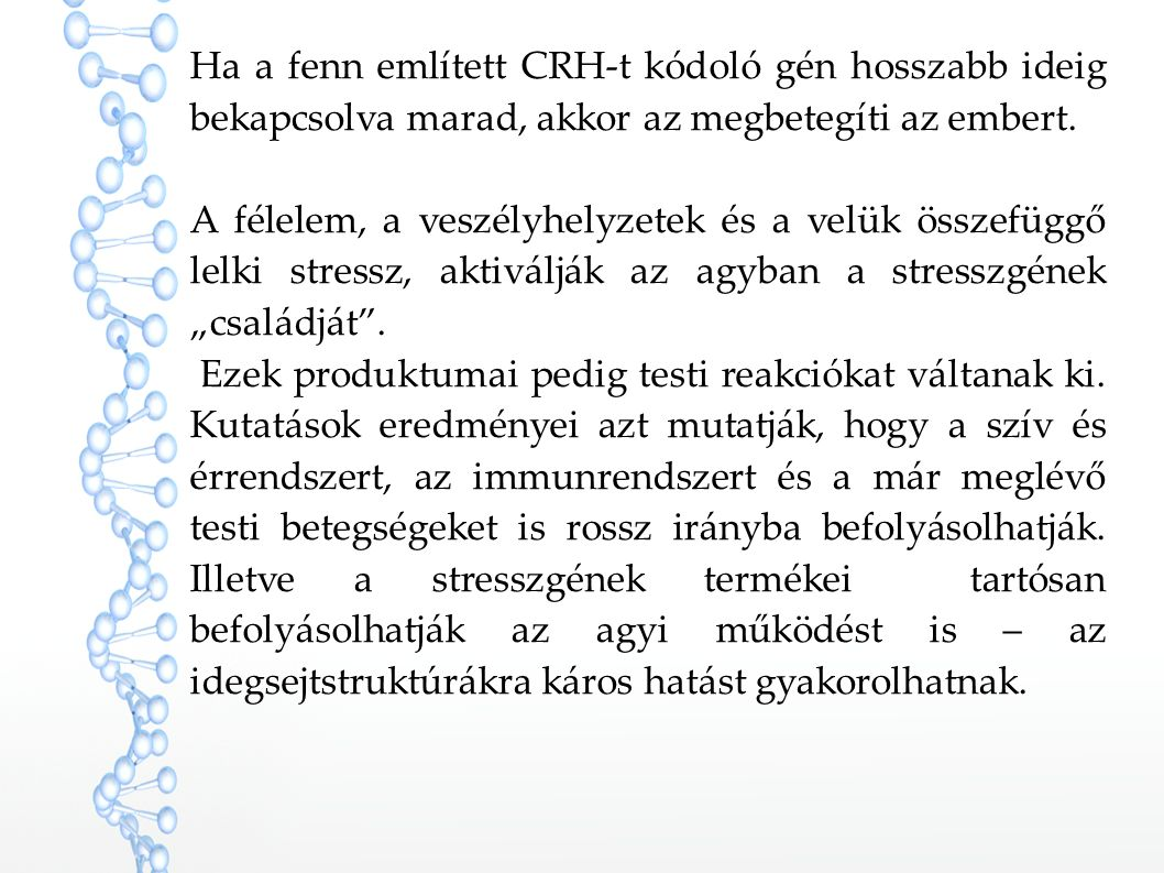 Ha a fenn említett CRH-t kódoló gén hosszabb ideig bekapcsolva marad, akkor az megbetegíti az embert.