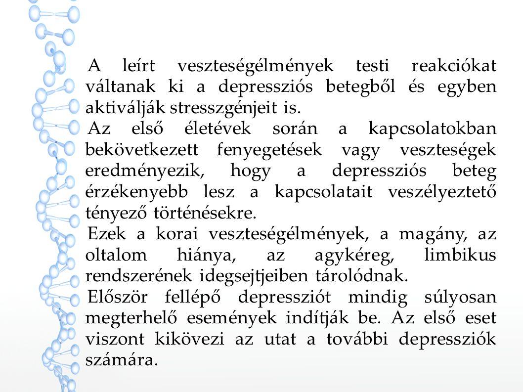 A leírt veszteségélmények testi reakciókat váltanak ki a depressziós betegből és egyben aktiválják stresszgénjeit is.