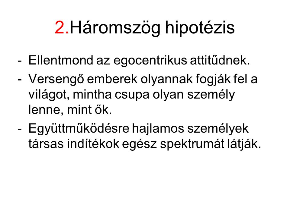2.Háromszög hipotézis Ellentmond az egocentrikus attitűdnek.
