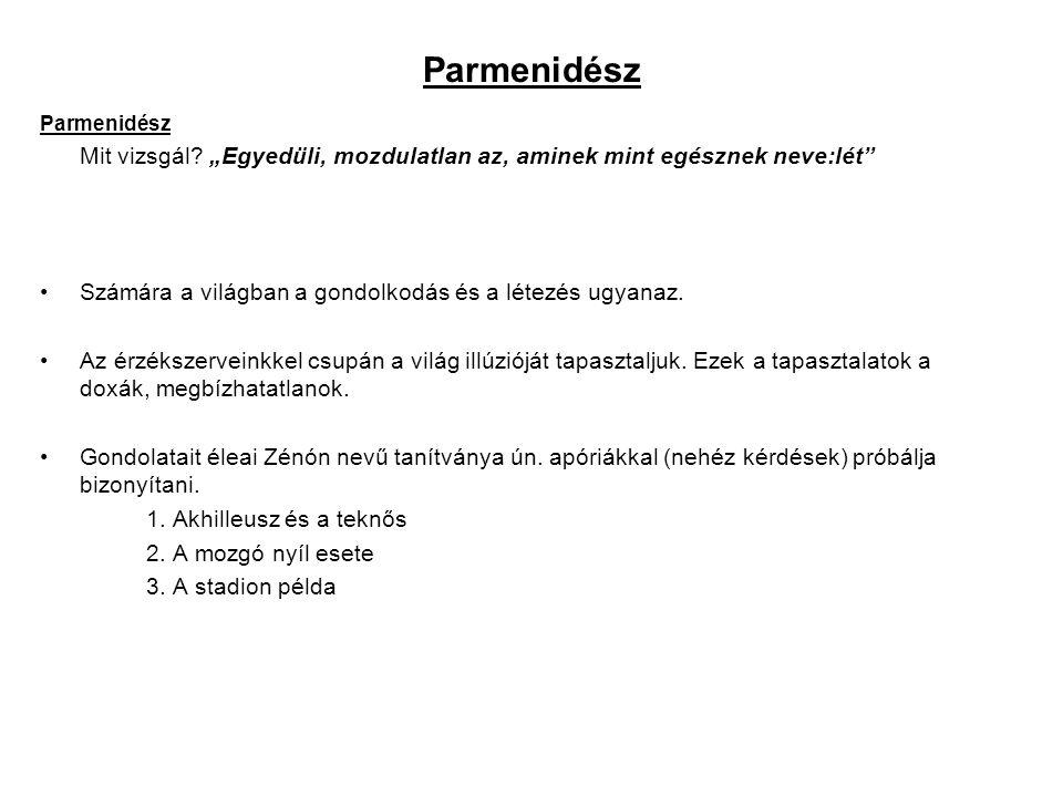 """Parmenidész Parmenidész. Mit vizsgál """"Egyedüli, mozdulatlan az, aminek mint egésznek neve:lét"""