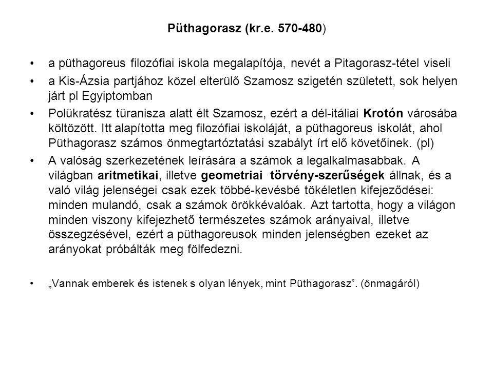 Püthagorasz (kr.e. 570-480) a püthagoreus filozófiai iskola megalapítója, nevét a Pitagorasz-tétel viseli.
