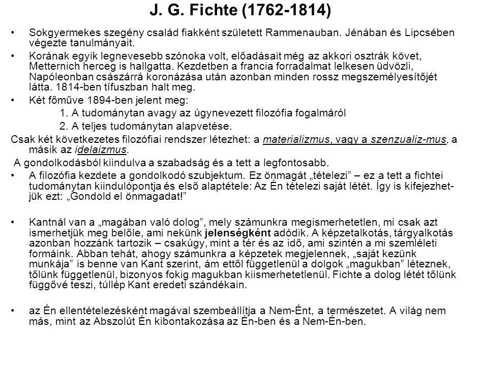J. G. Fichte (1762-1814) Sokgyermekes szegény család fiakként született Rammenauban. Jénában és Lipcsében végezte tanulmányait.