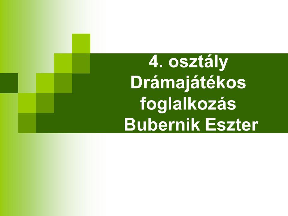 4. osztály Drámajátékos foglalkozás Bubernik Eszter