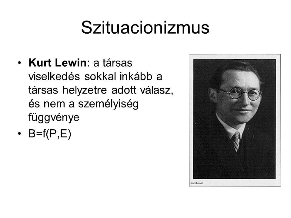 Szituacionizmus Kurt Lewin: a társas viselkedés sokkal inkább a társas helyzetre adott válasz, és nem a személyiség függvénye.