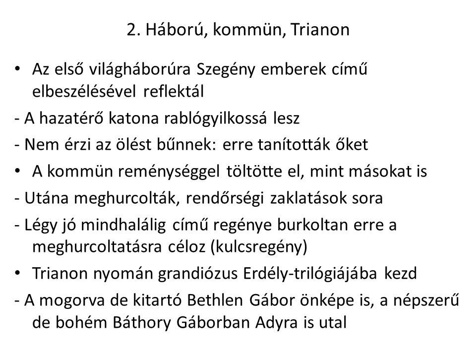 2. Háború, kommün, Trianon Az első világháborúra Szegény emberek című elbeszélésével reflektál. - A hazatérő katona rablógyilkossá lesz.