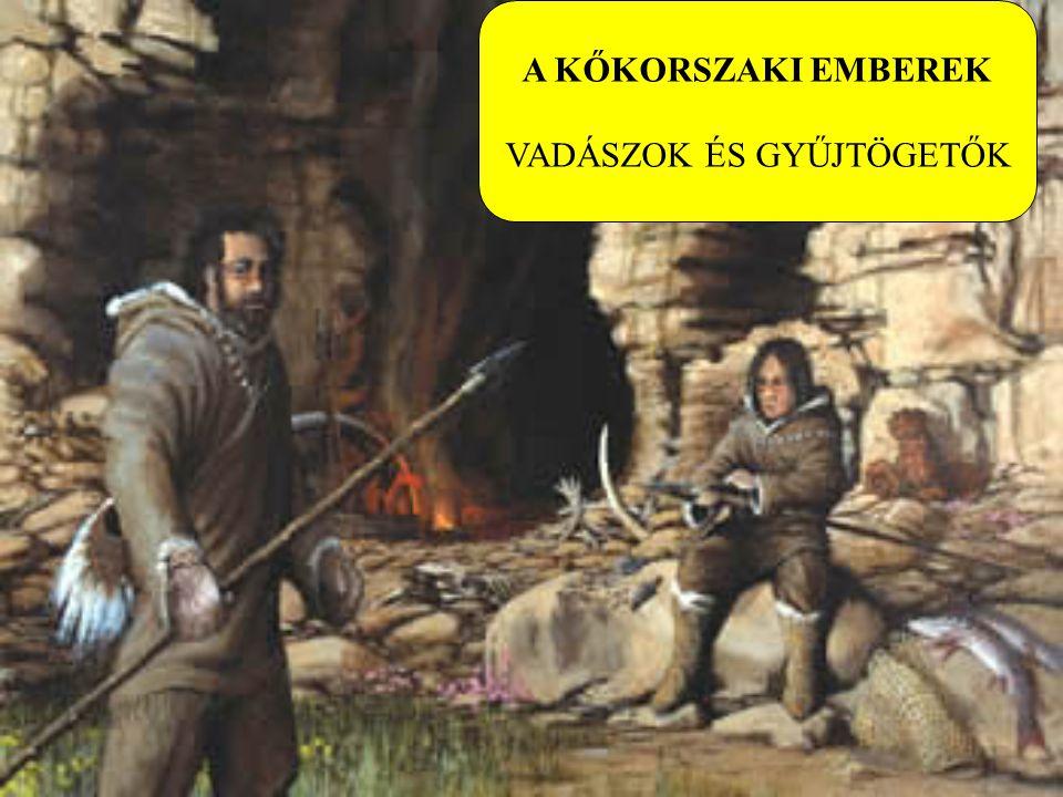 VADÁSZOK ÉS GYŰJTÖGETŐK
