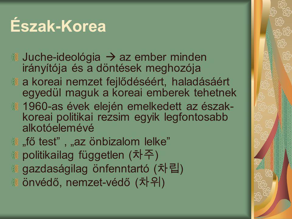 Észak-Korea Juche-ideológia  az ember minden irányítója és a döntések meghozója.