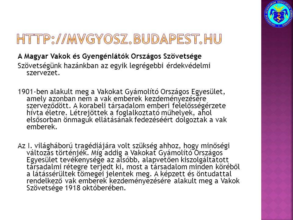 http://mvgyosz.budapest.hu A Magyar Vakok és Gyengénlátók Országos Szövetsége.