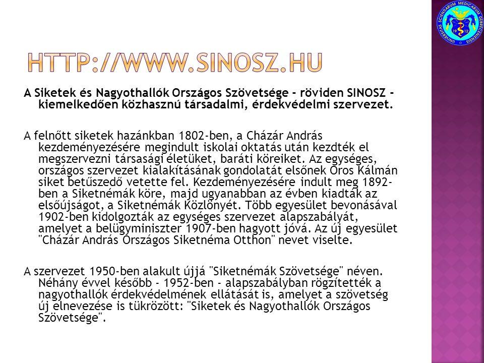 http://www.sinosz.hu A Siketek és Nagyothallók Országos Szövetsége - röviden SINOSZ - kiemelkedően közhasznú társadalmi, érdekvédelmi szervezet.