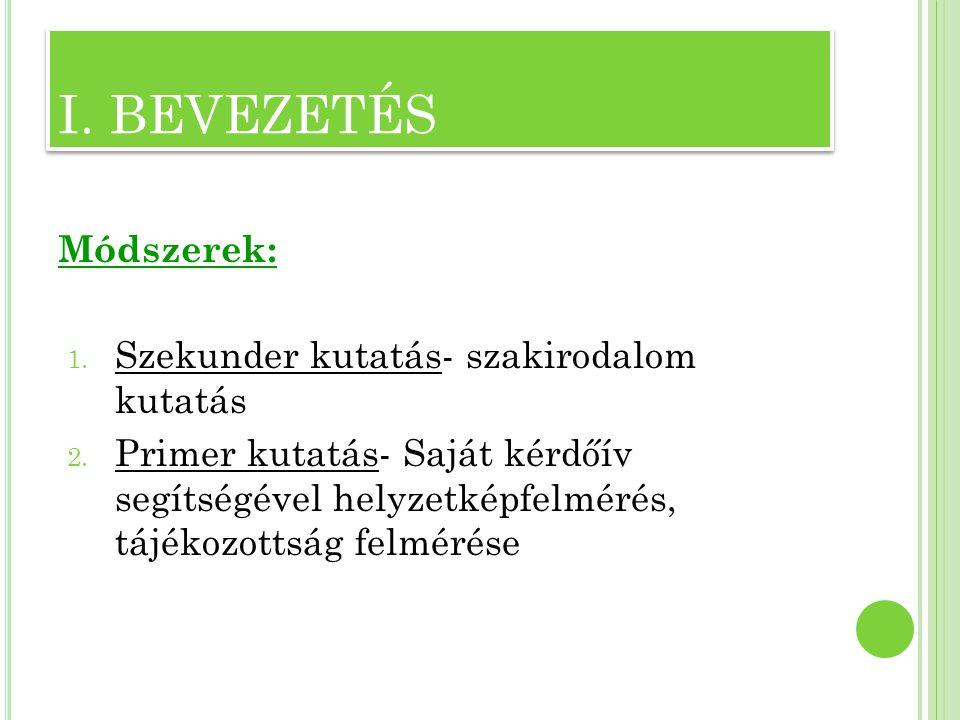 I. BEVEZETÉS Módszerek: Szekunder kutatás- szakirodalom kutatás