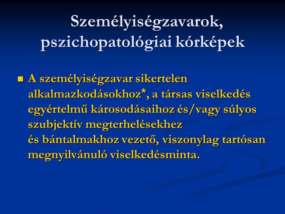 Személyiségzavarok, pszichopatológiai kórképek