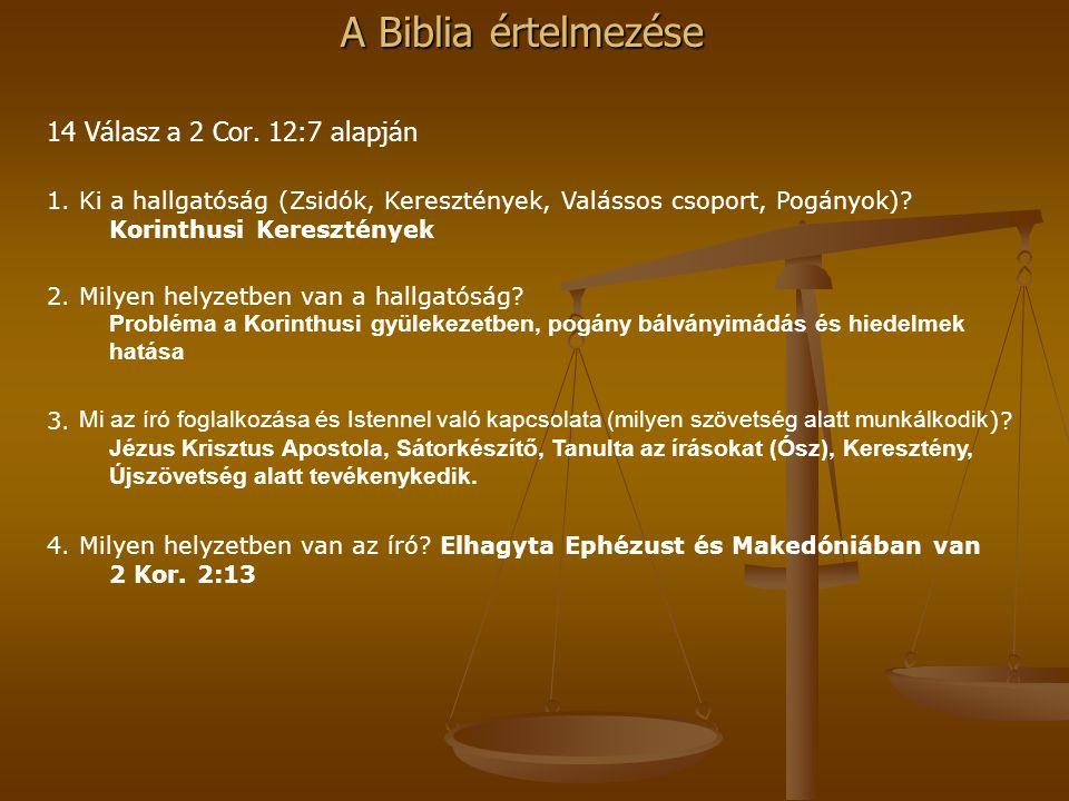 14 Válasz a 2 Cor. 12:7 alapján 1. Ki a hallgatóság (Zsidók, Keresztények, Valássos csoport, Pogányok) Korinthusi Keresztények.