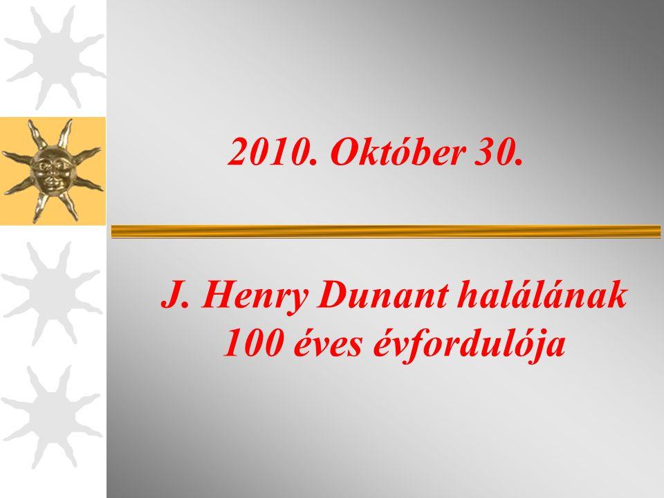 J. Henry Dunant halálának 100 éves évfordulója