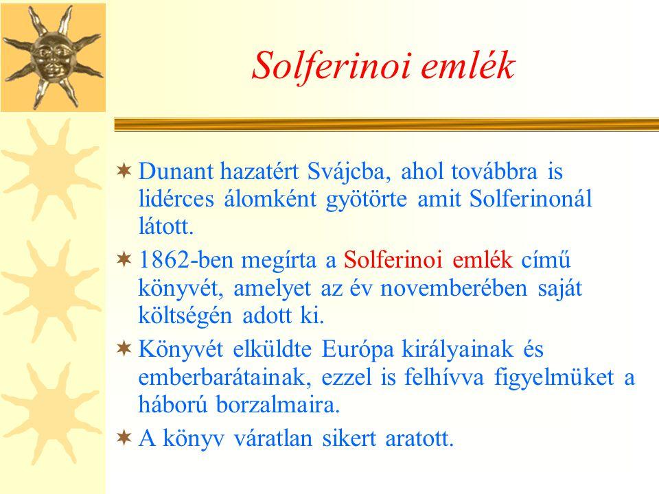 Solferinoi emlék Dunant hazatért Svájcba, ahol továbbra is lidérces álomként gyötörte amit Solferinonál látott.