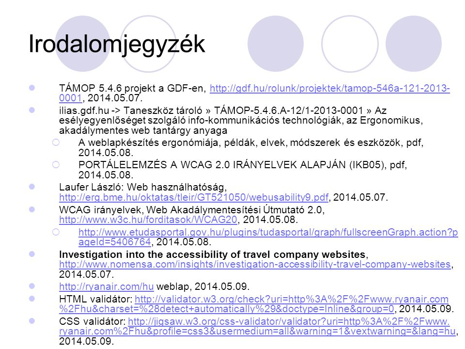 Irodalomjegyzék TÁMOP 5.4.6 projekt a GDF-en, http://gdf.hu/rolunk/projektek/tamop-546a-121-2013-0001, 2014.05.07.