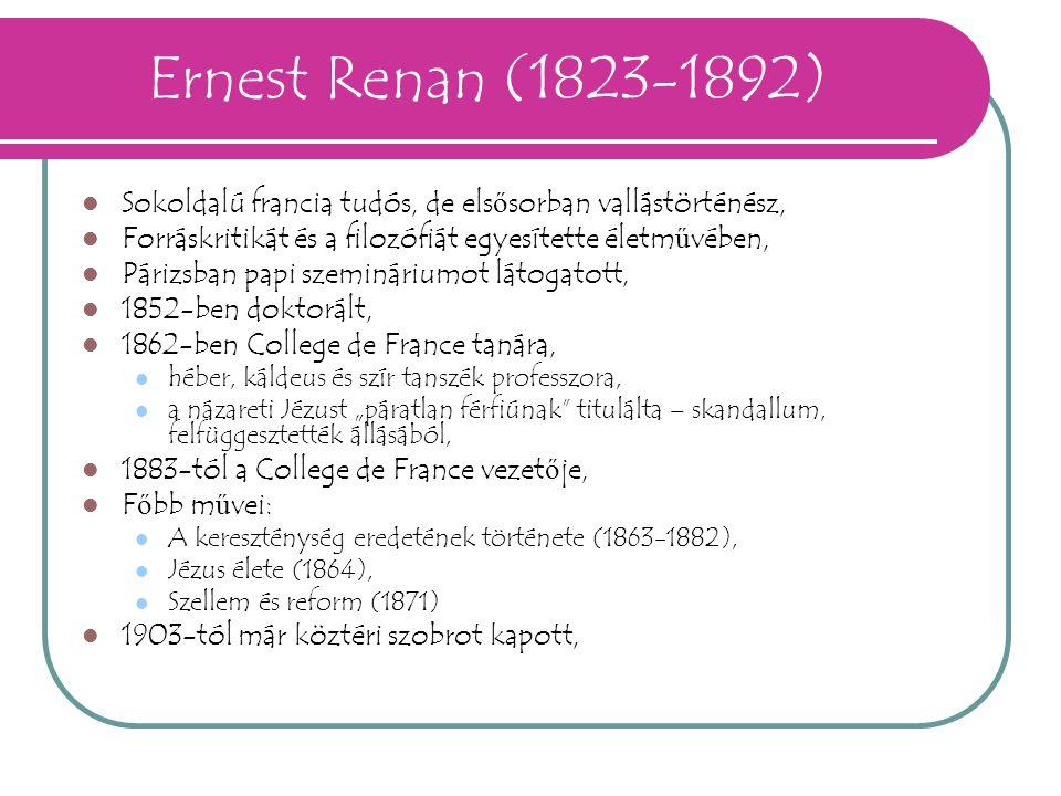 Ernest Renan (1823-1892) Sokoldalú francia tudós, de elsősorban vallástörténész, Forráskritikát és a filozófiát egyesítette életművében,