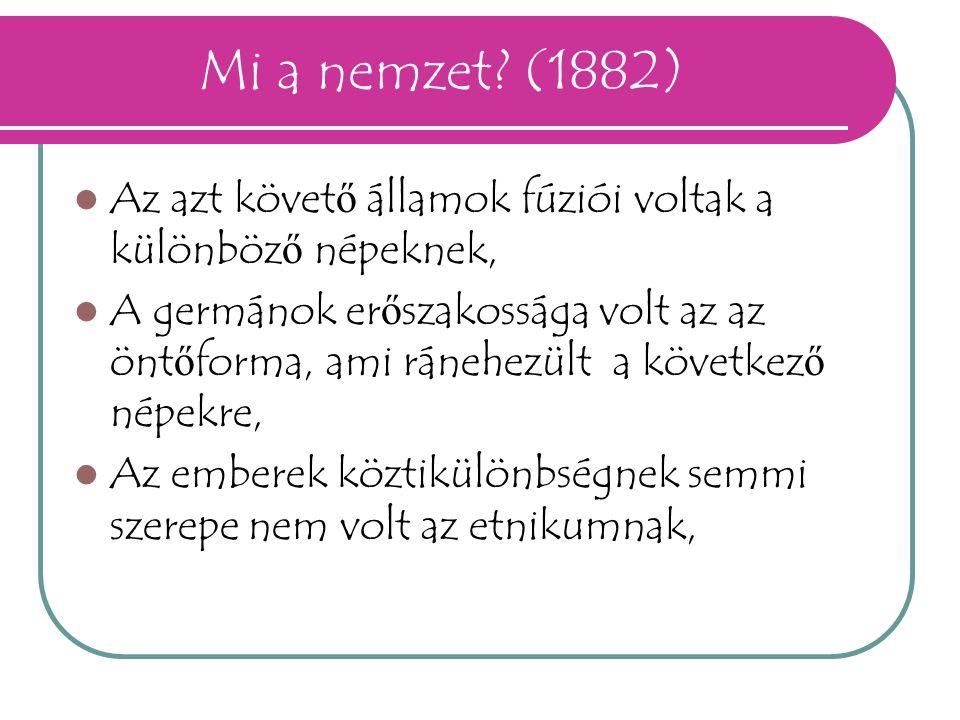 Mi a nemzet (1882) Az azt követő államok fúziói voltak a különböző népeknek,