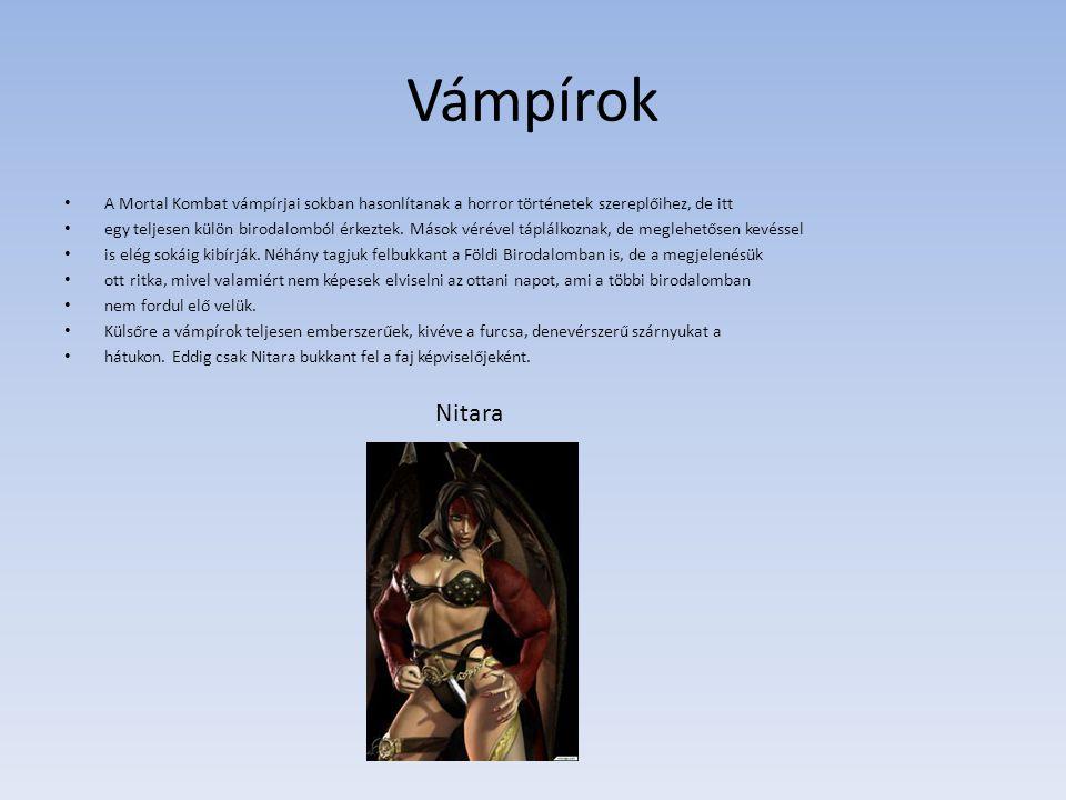 Vámpírok A Mortal Kombat vámpírjai sokban hasonlítanak a horror történetek szereplőihez, de itt.
