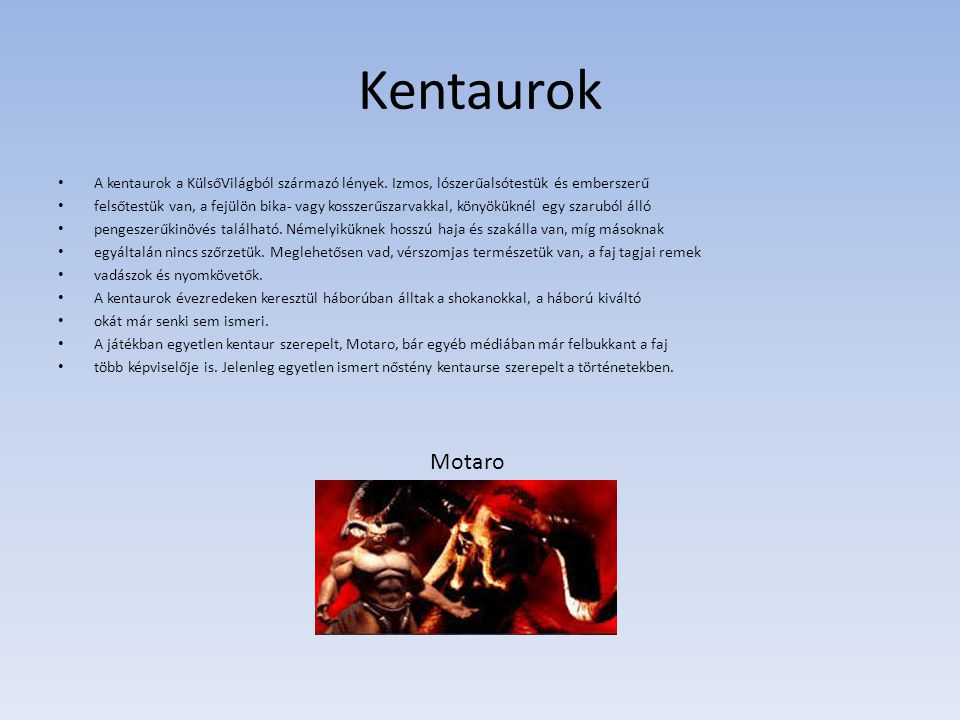Kentaurok A kentaurok a KülsőVilágból származó lények. Izmos, lószerűalsótestük és emberszerű.